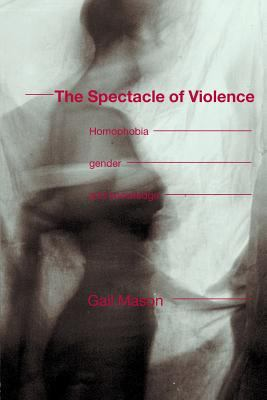 Spectacle of Violence Homophobia, Gender and Knowledge
