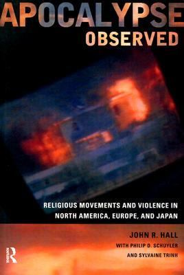Apocalypse Observed Religious Movements and Violence in North America, Europe and Japan