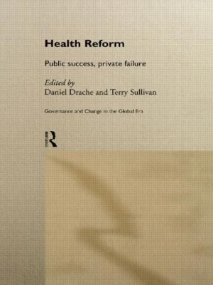 Market Limits in Health Reform Public Success, Private Failure