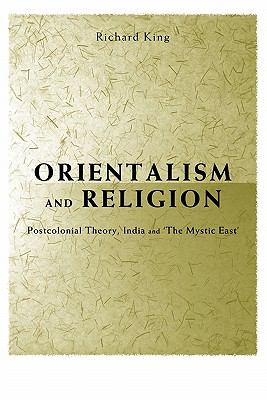 Orientalism and Religion Postcolonial Theory, India and 'the Mystic East'