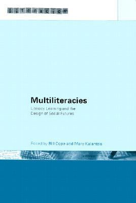 Multiliteracies Literacy Learning and the Design of Social Futures