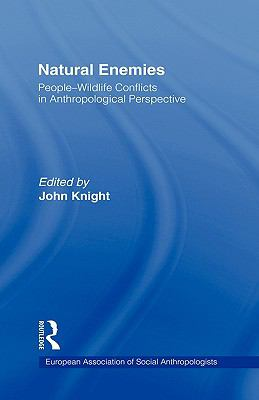 Natural Enemies People-Wildlife Conflicts in Anthropological Perspective