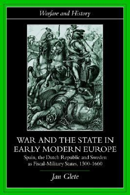 War and the State in Early Modern Europe Spain, the Dutch Republic and Sweden As Fiscal-Military States, 1500-1660