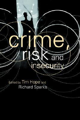 Crime, Risk and Insecurity Law and Order in Everyday Life and Political Discourse