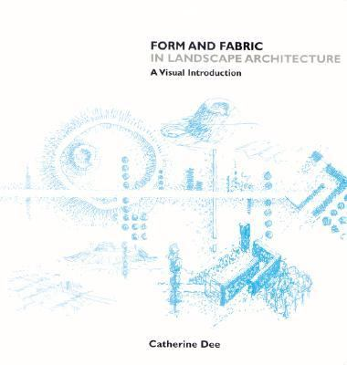 Form and Fabric in Landscape Architecture A Visual Introduction