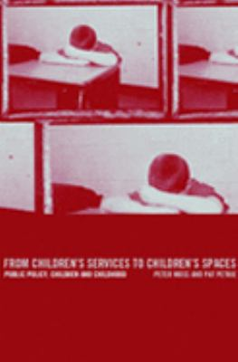 From Children's Services to Children's Spaces Public Policy, Children and Childhood