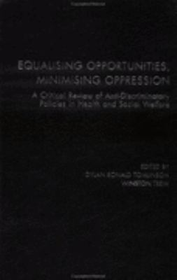 Equalising Opportunities, Minimising Oppression A Critical Review of Anti-Discriminatory Policies in Health and Social Welfare
