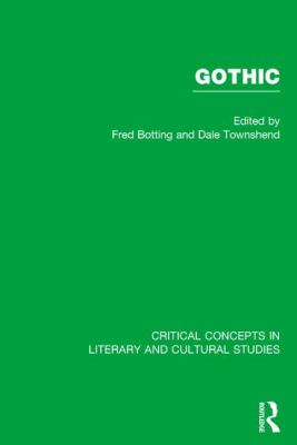 Gothic Critical Concepts in Literary and Cultural Studies