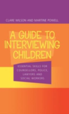 Guide to Interviewing Children Essential Skills for Counsellors, Police, Lawyers and Social Workers