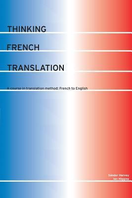 Thinking French Translation A Course in Translation Method  French to English