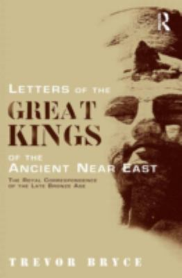 Letters of the Great Kings of the Ancient Near East The Royal Correspondence of the Late Bronze Age