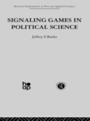 K: Positive Political Economy II: Signalling Games in Political Science (Fundamentals of Pure and Applied Economics)