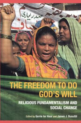 Freedom to Do God's Will Religious Fundamentalism and Social Change
