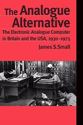 Analogue Alternative The Electric Analogue Computer in Britain and the Usa, 1930-1975