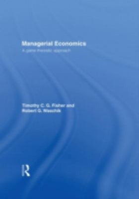 Managerial Economics A Game Theoretic Approach