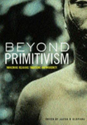 Beyond Primitivism Indigenous Religious Traditions and Modernity