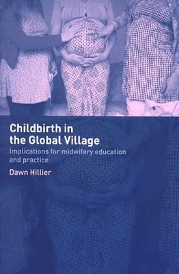 Childbirth in the Global Village Implications for Midwifery Education and Practice