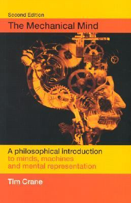 The Mechanical Mind: A Philosophical Introduction to Minds, Machines and Mental Representation