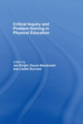 Critical Inquiry and Problem Solving in Physical Education Working With Students in Schools