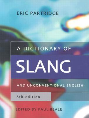 Dictionary of Slang and Unconventional English Colloquialisms and Catch Phrases, Fossilised Jokes and Puns, General Nicknames, Vulgarisms and Such Americanisms As Have Been Naturalised