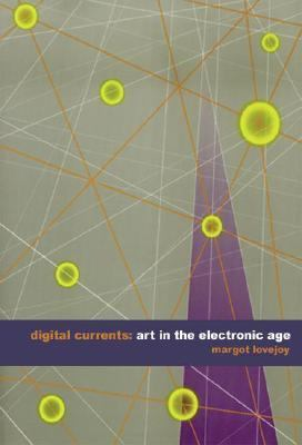 Digital Currents Art in the Electronic Age