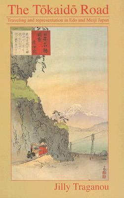 Tokaido Road Travelling and Representation in Edo and Meiji Japan