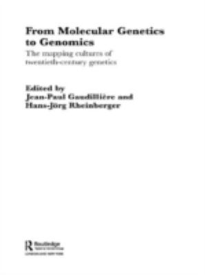 From Molecular Genetics to Genomics The Mapping Cultures of Twentieth Century Genetics