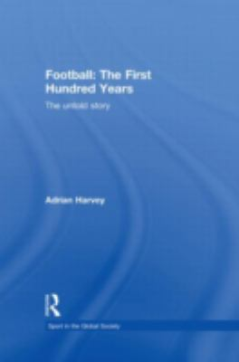 Football The First Hundred Years, The Untold Story