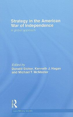Strategy in the American War of Independence A Global Approach