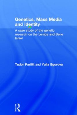 Genetics, Mass Media And Identity A Case Study of the Genetic Research on the Lemba And Bene Israel