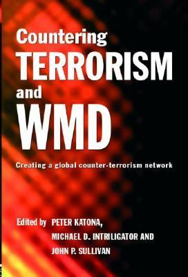 Countering Terrorism And Wmd Creating a Global Counter-terrorism Network
