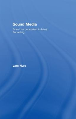 Sound Media: From Live Journalism to Musical Recording