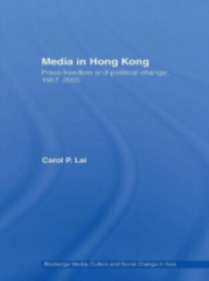 Media in Hong Kong Press Freedom and Political Change 1967-2005