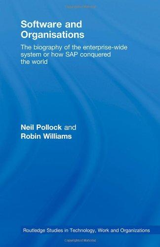 Software and Organisations: The Biography of the Enterprise-Wide System or How SAP Conquered the World (Routledge Studies in Technology, Work and Organizations)