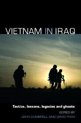 Vietnam in Iraq Tactics, Lessons, Legacies And Ghosts