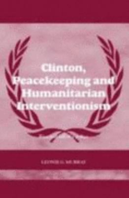 Clinton, Peacekeeping And Humanitarian Intervention Rise And Fall of a Policy