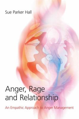 Anger, Rage and Relationships: An Empathic Approach to Anger Management