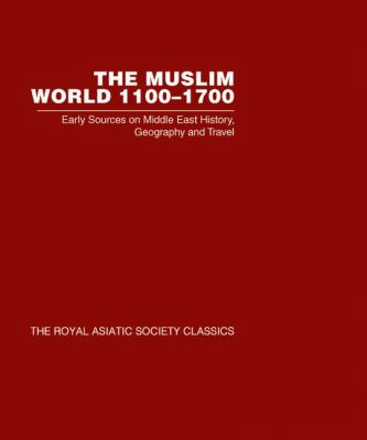 Muslim World 1100-1700 : Early Sources on Middle East History, Geography and Travel