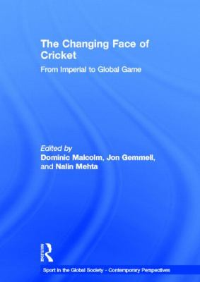 The Changing Face of Cricket: From Imperial to Global Game (Sport in the Global Society  Contemporary Perspectives)