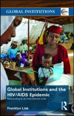Global Institutions and the HIV/AIDS Epidemic: Responding to an International Crisis