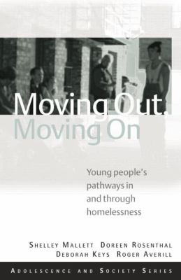 Moving Out, Moving On: Young People's Pathways In and Through Homelessness (Adolescence and Society Series)