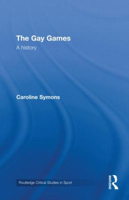 The Gay Games: A history (Routledge Critical Studies in Sport)