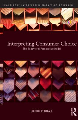 Interpreting Consumer Choice (Routledge Interpretive Marketing Research)