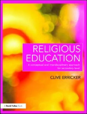 Religious Education : A Conceptual and Interdisciplinary Approach for Secondary Level
