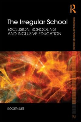 Irregular Schooling: Special Education, Regular Education and Inclusive Education (Foundations and Futures of Education)
