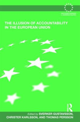 The Illusion of Accountability in the European Union (Routledge Advances in European Politics)
