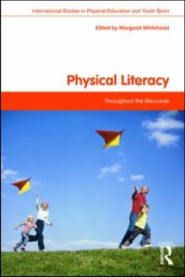 Physical Literacy: Throughout the Lifecourse (International Studies in Physical Education and Youth Sport)