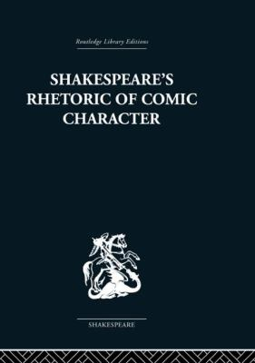 Shakespeare's Rhetoric Of Comic Character