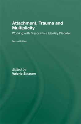 Attachment Trauma and Multiplicity : Working with Dissociative Identity Disorder