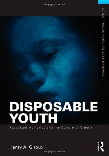 Disposable Youth, Racialized Memories, and the Culture of Cruelty (Framing 21st Century Social Issues)